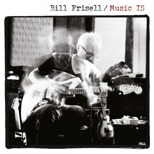 Bill Frisell - Music IS