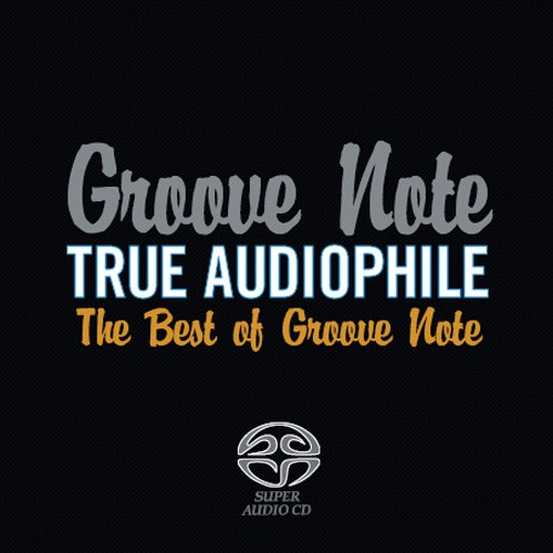 Groove Note True Audiophile: The Best of Groove Note  Volume 1