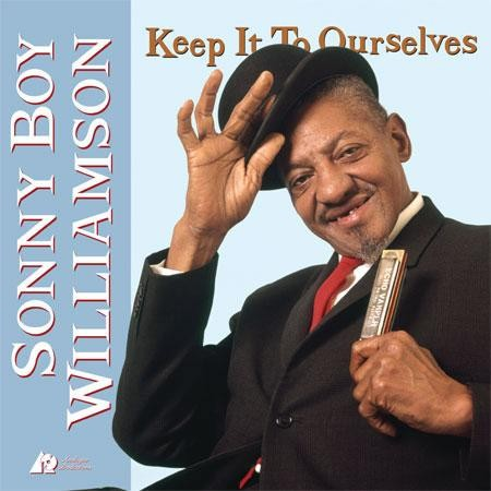 Sonny Boy Williamson - Keep It To Ourselves
