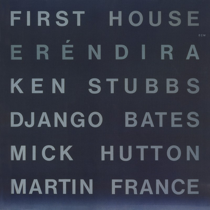 First House (Ken Stubbs, Django Bates, Mick Hutton, Martin France) - Eréndira