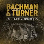 Bachman & Turner - Live At The Roseland Ballroom, NYC
