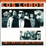 Los Lobos - By the Light of the Moon  (Numbered-Limited Edition)