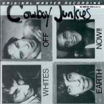 COWBOY JUNKIES - WHITES OFF EARTH NOW !!